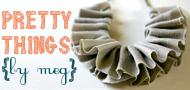 Pretty Things By Meg