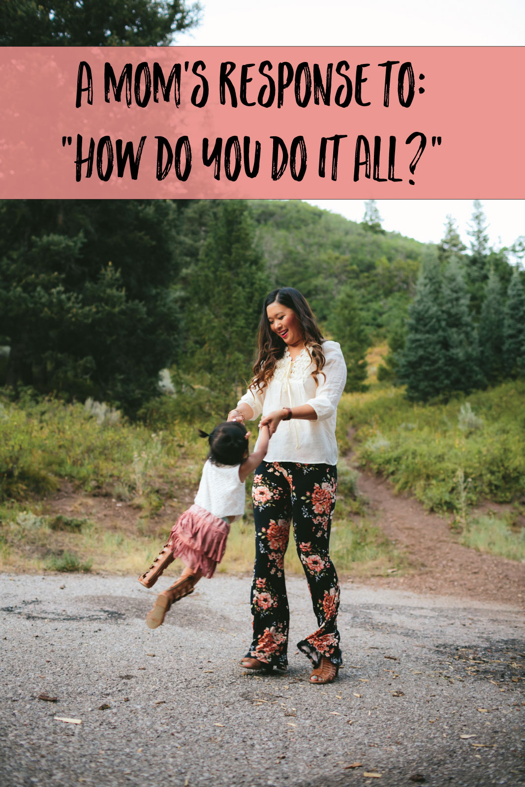 "A mom's response to ""How do you do it all?"""