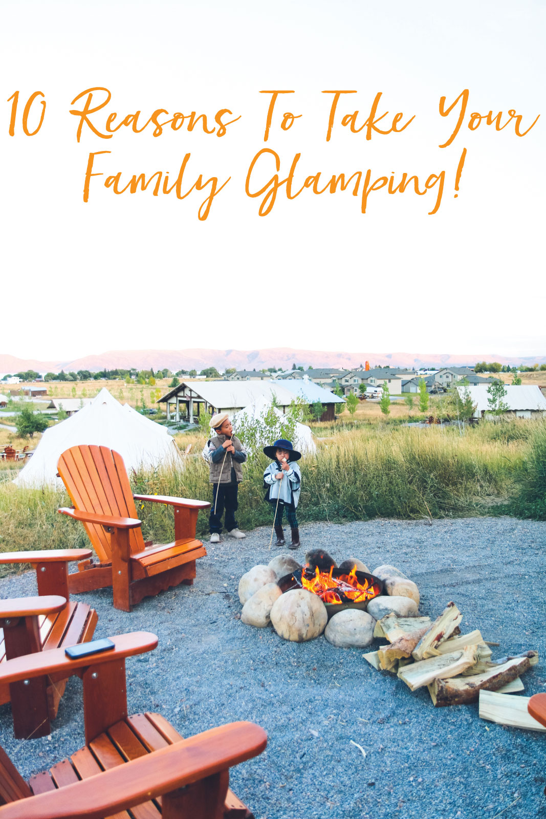 10-reasons-to-take-your-family-glamping
