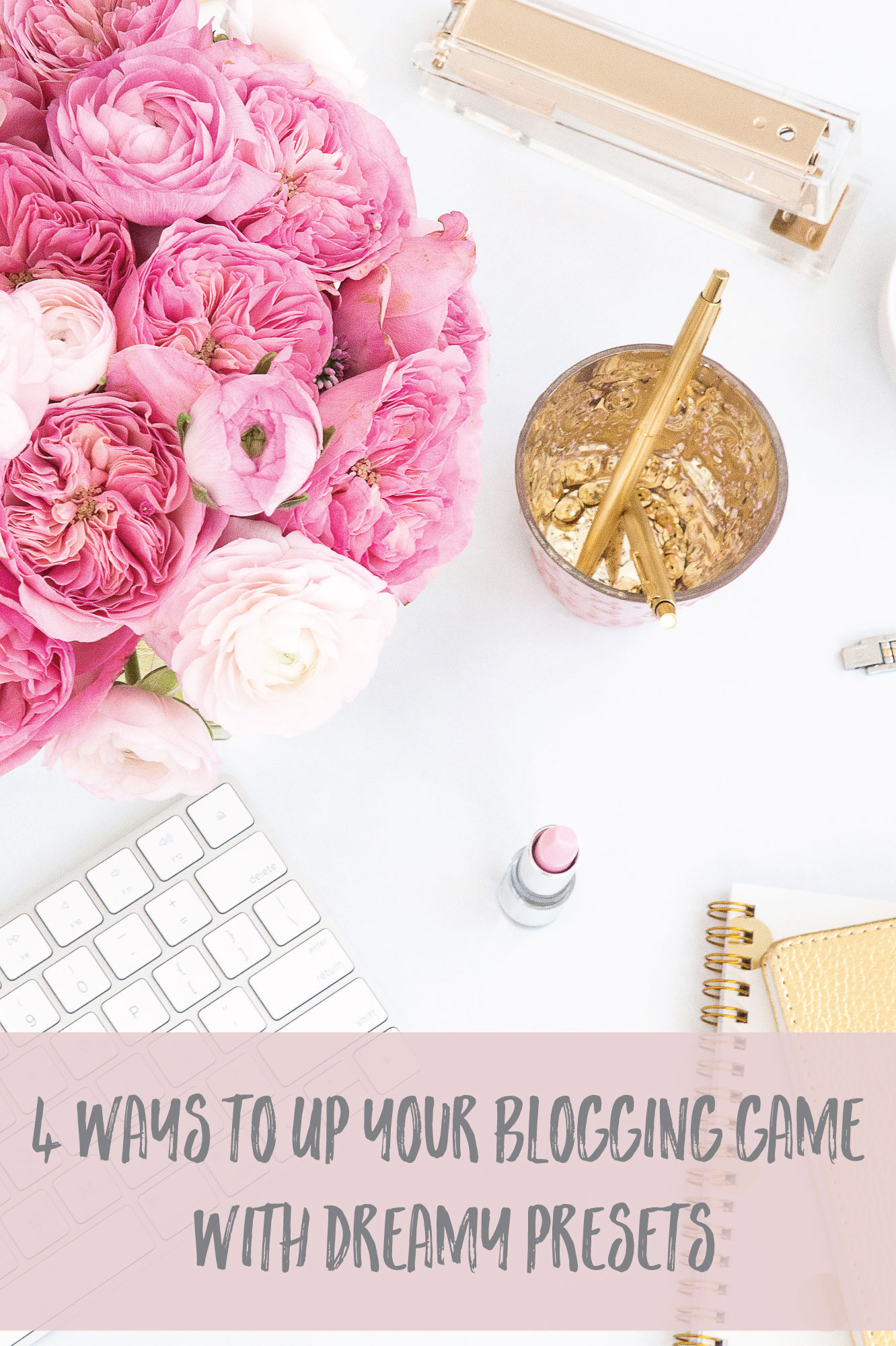 4 Ways To Up Your Blogging Game With Dreamy Presets